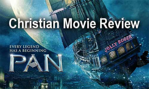 Pan – Christian Movie Review – Why I Loved the Film!