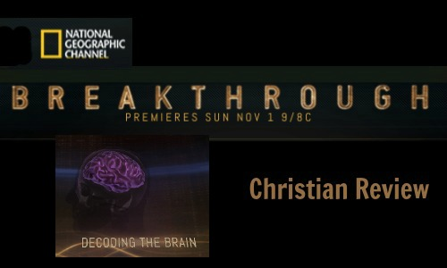 National Geographic Channel's Breakthrough Decoding the Brain - Rocking God's House Christian Review