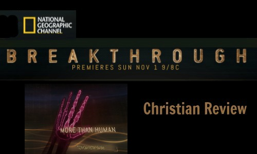 National Geographic Channel's Breakthrough More Than Human - Rocking God's House Christian Review