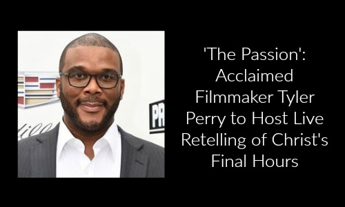 'The Passion': Acclaimed Filmmaker Tyler Perry to Host Live Retelling of Christ's Final Hours