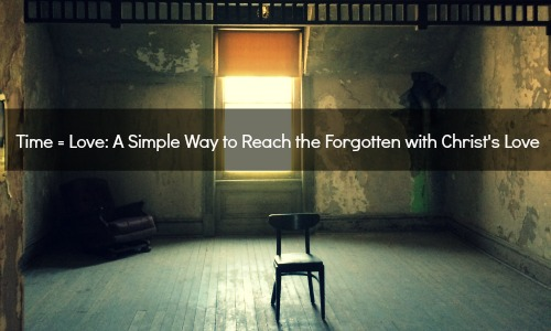Time = Love: A Simple Way to Reach the Forgotten with Christ's Love