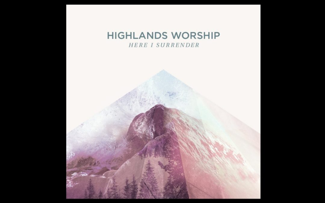 Highlands Worship Releases Album 'Here I Surrender'