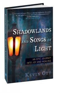 Shadowlands and Songs of Light - An Epic Journey Into Joy and Healing by Kevin Ott