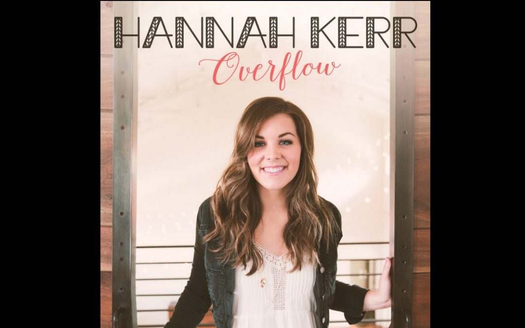 Hannah Kerr's Debut Album 'Overflow' Takes You on a Powerful Journey